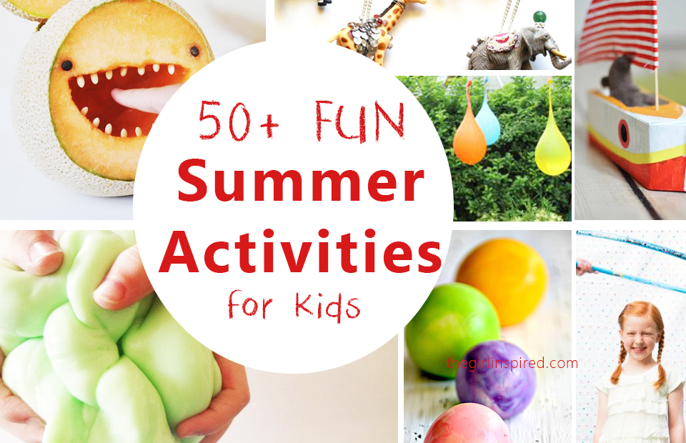 50+ Super FUN Summer Activities for and with Kids of all ages!