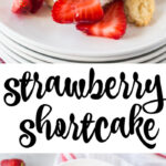 Layered biscuit, strawberries, and whipped cream and an overhead photo of strawberry shortcake with text overlay