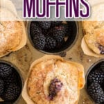 overhead view of blackberry muffins in muffin tin with some of the muffin spots filled with blackberries with text overlay