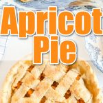 photo collage with text overlay of apricot pie with slice removed and a side view of the slice with vanilla ice cream on blue plate
